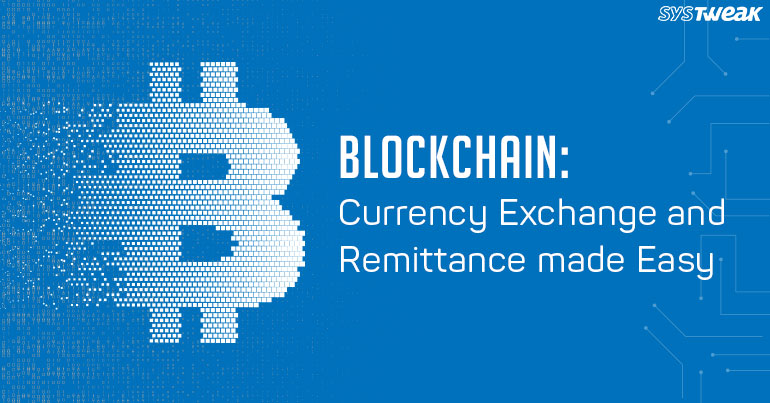 Blockchain: Currency Exchange and Remittance made Easy
