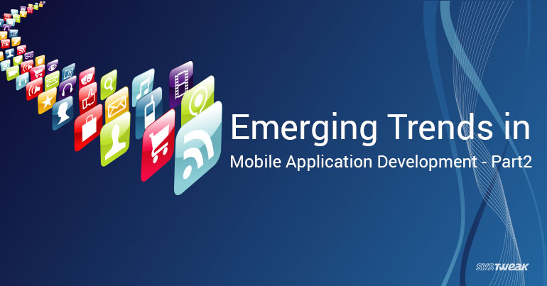 Emerging Trends in Mobile Application Development – Part 2