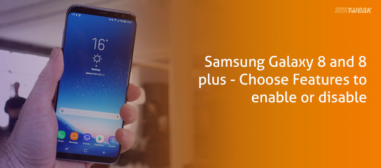 Samsung Galaxy 8 and 8 Plus: Choose Features to Enable/Disable
