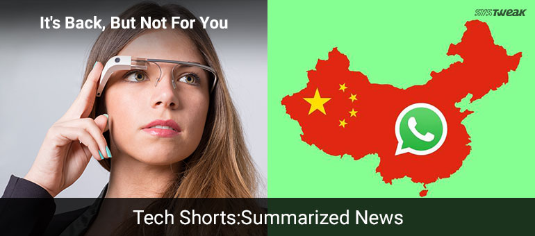 Newsletter: Whatsapp Gets Walled In China & Google Glass Makes A Comeback