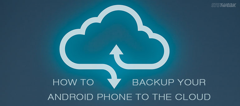 How to Backup Your Android Smartphone Data to the Cloud