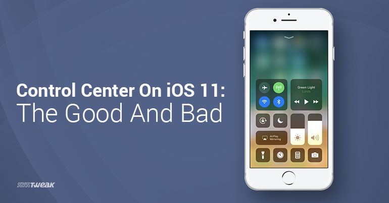 Control Center on iOS 11: The Good and Bad