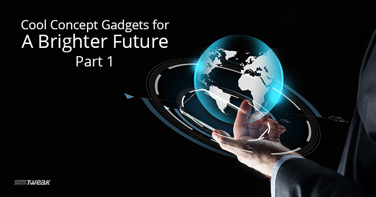 Cool Concept Gadgets for A Brighter Future – Part 1