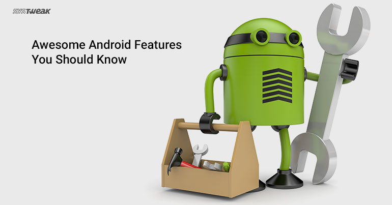 Cool Features on Your Android You Might Not Know