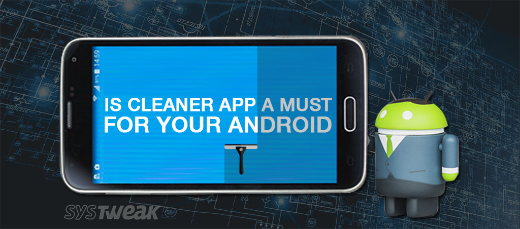Why You Need a Cleaner App for Your Android