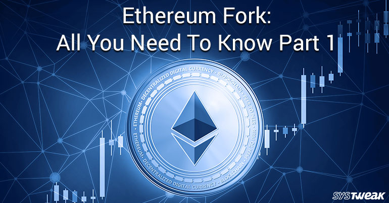 Ethereum Fork: All You Need To Know! – Part 1