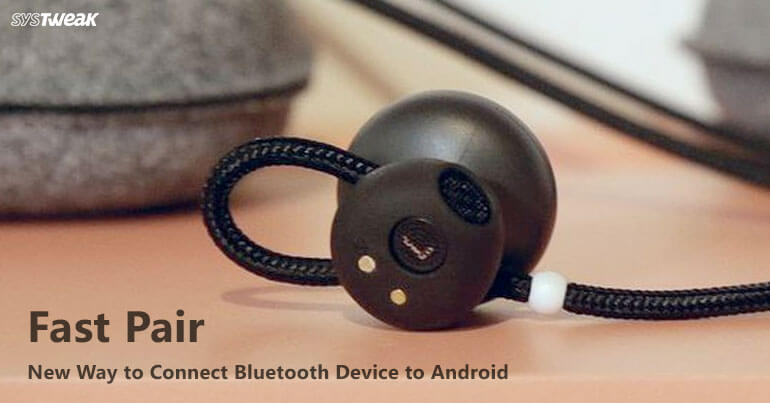 Fast Pair: New Way To Connect Bluetooth Device To Android