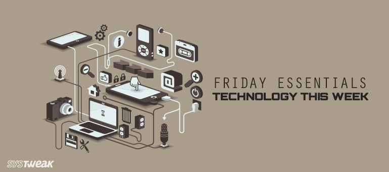 Friday Essentials: Biggest Snippets from The Tech Space