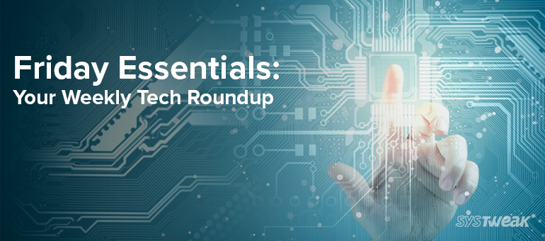 Friday Essentials: Biggest news this week from Facebook to Google