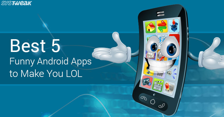 Funniest Android Apps To Make You LOL!