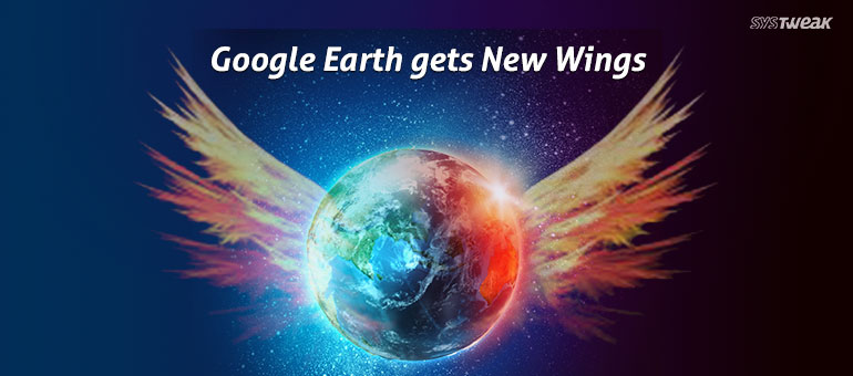 Google Earth Gets New Wings: Let's Check Them Out