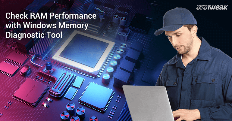 How To Check RAM Performance With Windows Memory Diagnostic Tool
