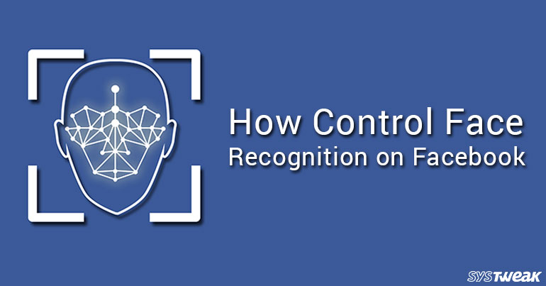 How To Control Face Recognition On Facebook