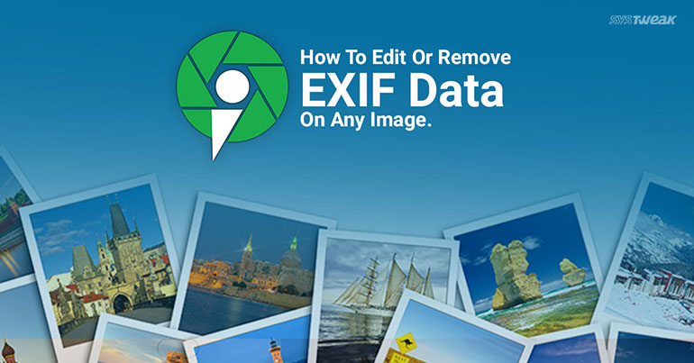 How To Edit Or Remove EXIF Data From Photos