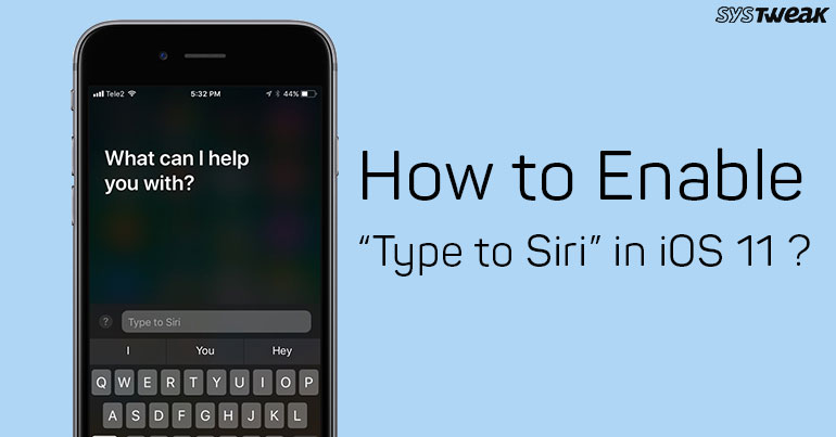 """How To Enable """"Type to Siri"""" In iOS 11?"""