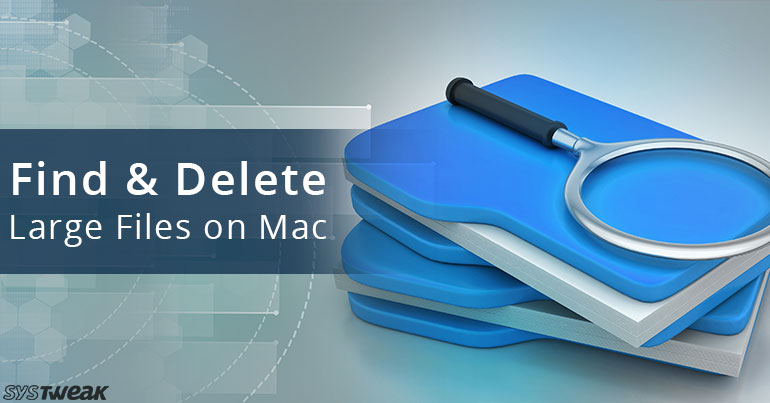 How To Find And Delete Large Files On Mac