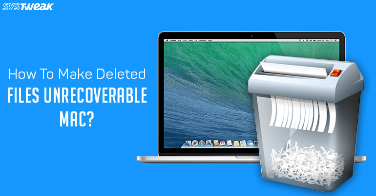 How To Make Deleted Files Unrecoverable On Mac