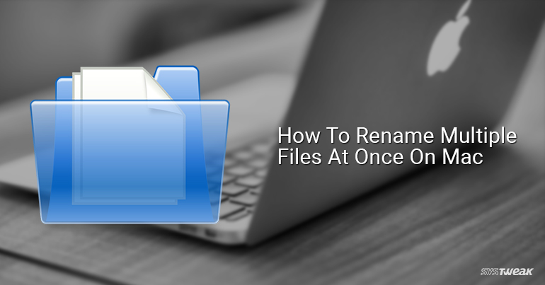 How To Rename Multiple Files At Once On Mac