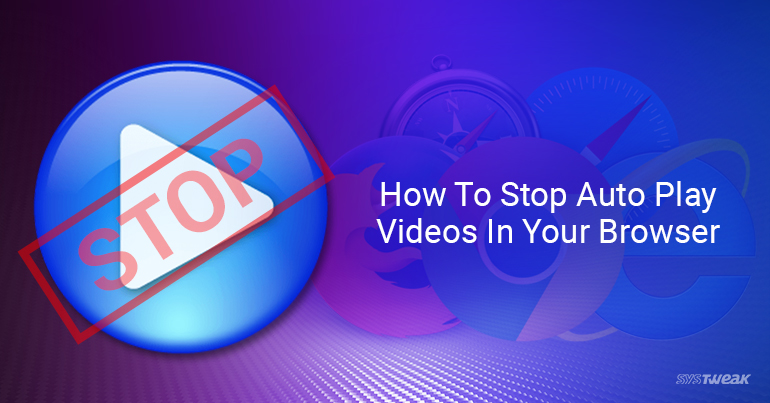 How To Stop Auto Play Videos In Chrome, Firefox And Internet Explorer