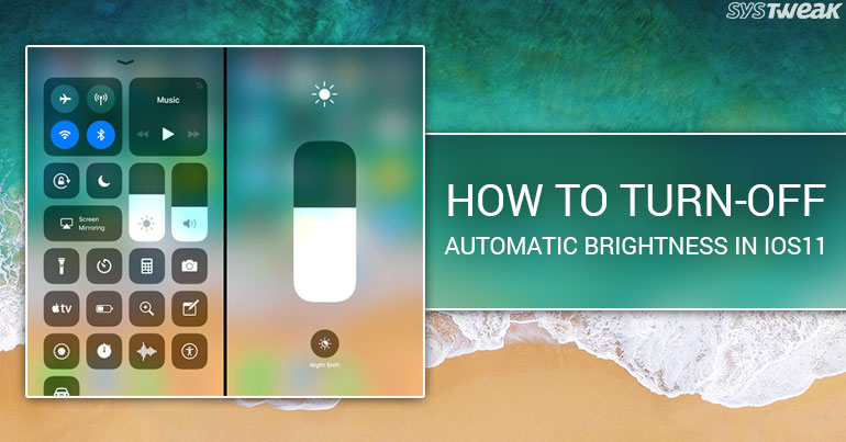 How To Turn-off Automatic Brightness In iOS11