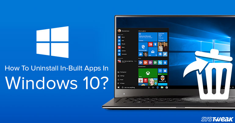 How To Uninstall In-Built Apps In Windows 10?