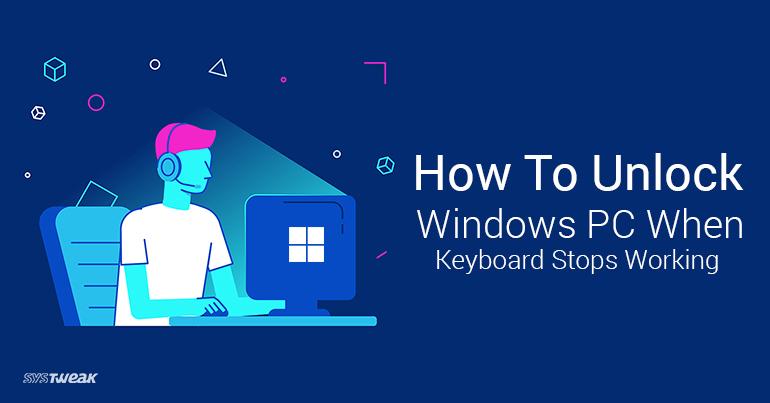 How To Unlock Windows PC When Keyboard Stops Working