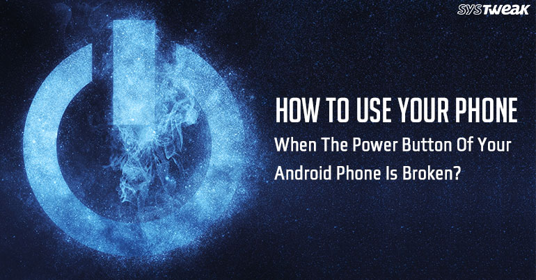 What To Do When The Power Button On Your Android Phone Is Broken?