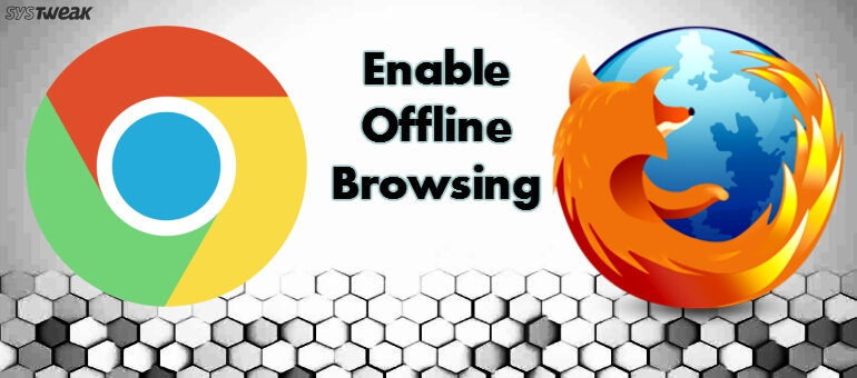 How to Enable Offline Browsing in Firefox and Chrome