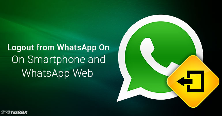 How to Logout from WhatsApp On Android, iPhone and WhatsApp Web