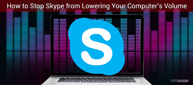 How to Stop Skype from Lowering Your Computer's Volume