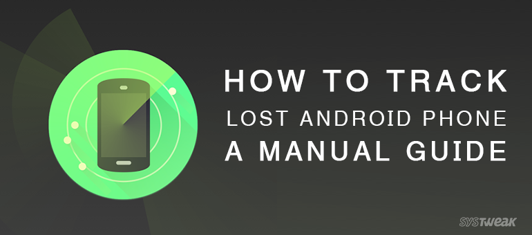 How to Track Lost Android Phone: A Manual Guide