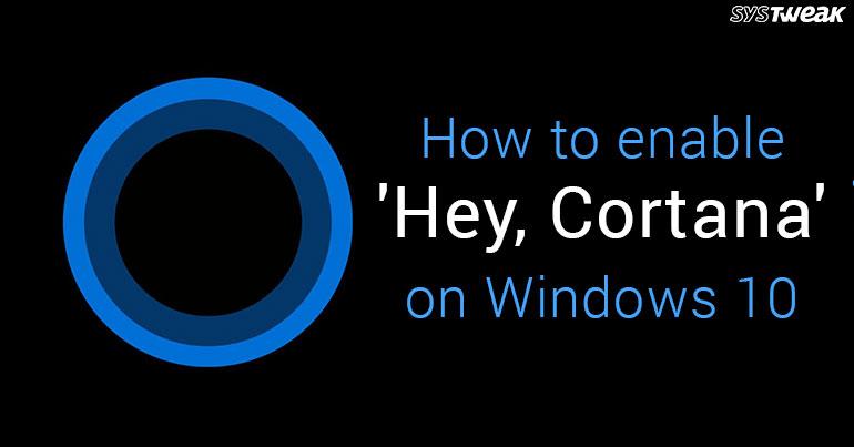 How to enable 'Hey, Cortana' on Windows 10