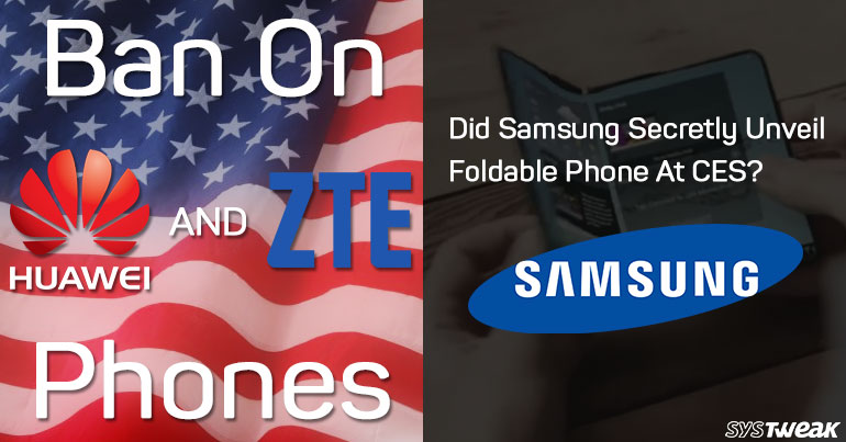 Newsletter: Huawei And ZTE Phones Banned From US Government & Samsung Showcases 7.3-Inch Foldable Phone at CES