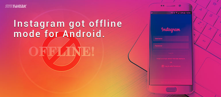 Instagram – Now Equipped with Offline Mode on Android