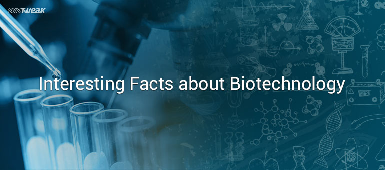 Interesting Facts about Biotechnology