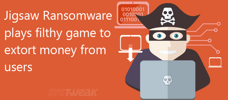 Jigsaw Ransomware's Terror – Save Your Data Before it Deletes
