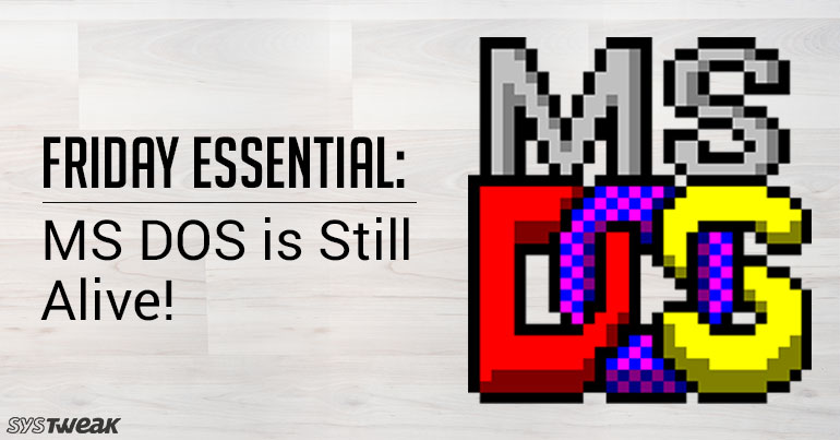 Friday Essentials: MS DOS, Still Alive!