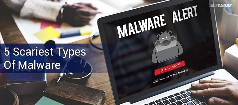 5 Malware Sure to Petrify You with Fear