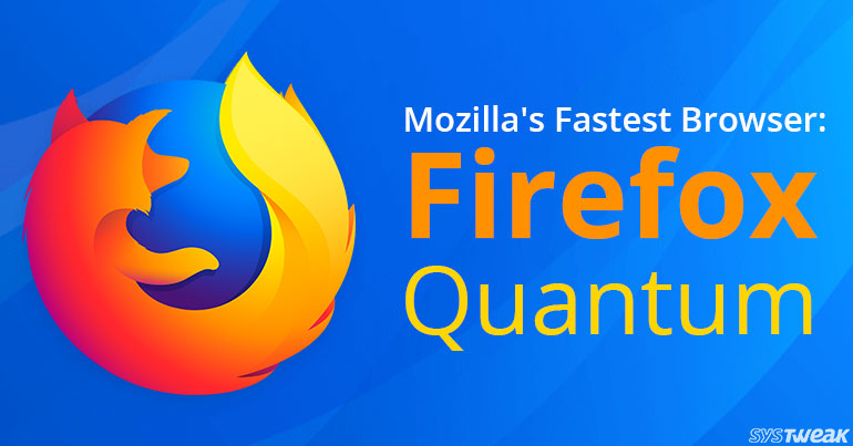 Meet The All New Mozilla Browser: Firefox Quantum