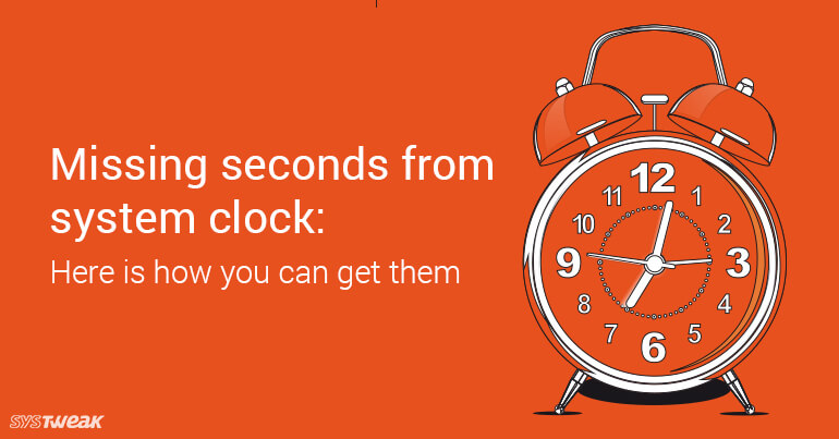 Missing Seconds From System Clock Here Is How You Can Get Them