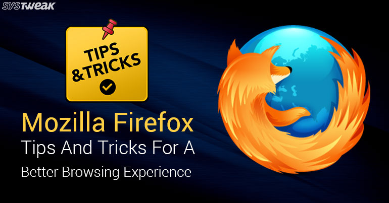 Mozilla Firefox – Tips and Tricks for a Better Browsing Experience