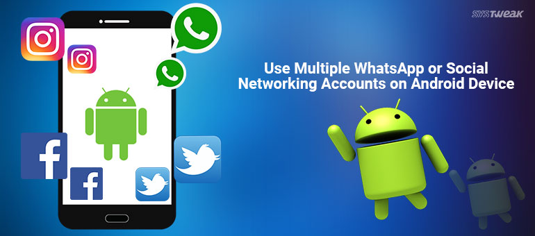 How to use Multiple WhatsApp and Social Networking Accounts on Android