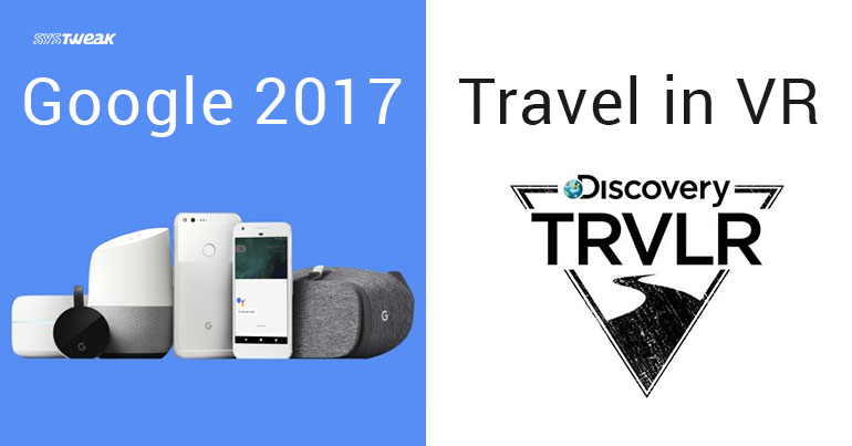 NEWSLETTER: Google 2017 Launch & VR Travel with Google and Discovery