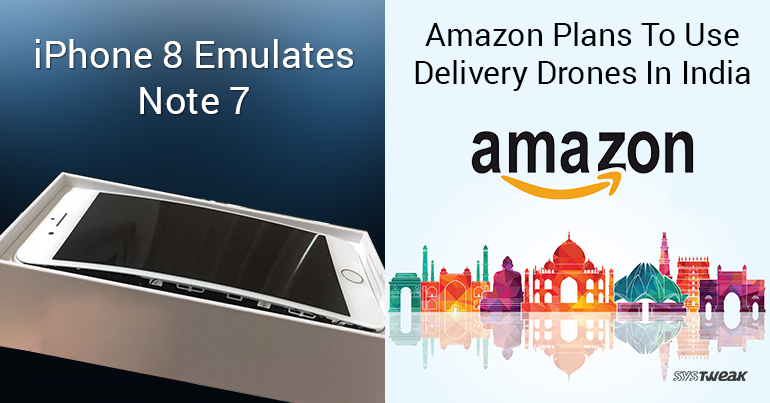 Newsletter: Note 7 Has An Ally in iPhone 8 & Amazon Plans To Use Delivery Drones In India
