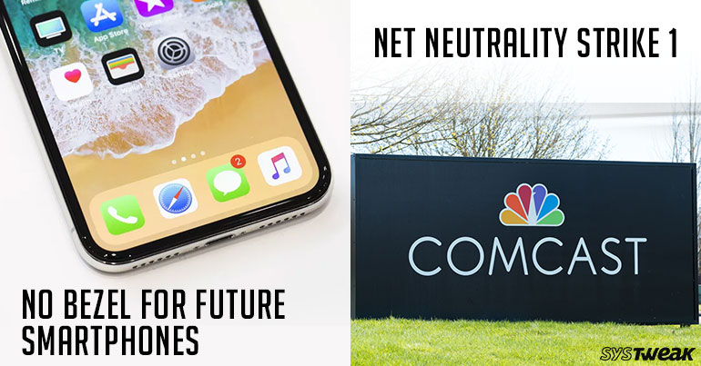 Newsletter: Future Smartphones Might Ditch The Bezel & Comcast Increases Prices in 2018
