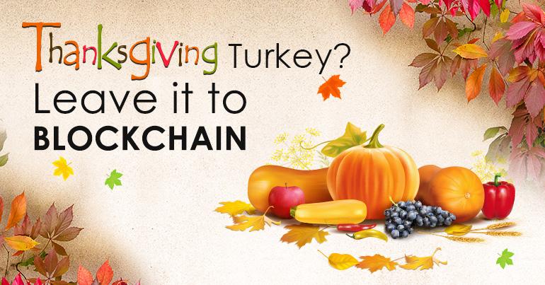 Thanksgiving Turkey? Leave It To BLOCKCHAIN