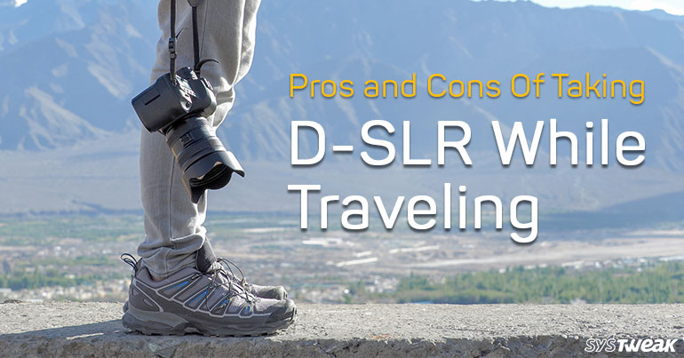 The Pros And The Cons Of Taking DSLR While Travelling