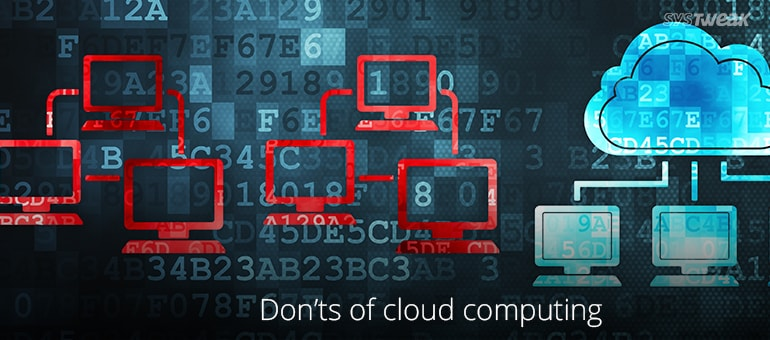 Things To Remember About Cloud Computing: Don'ts