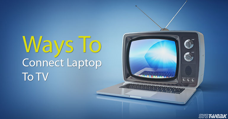 Ways To Connect Laptop To TV