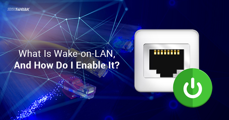 What Is Wake-on-LAN, And How To Enable It?